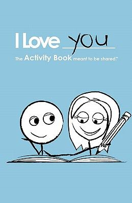 I Love You: The Activity Book Meant to Be Shared  2013 9781936806003 Front Cover