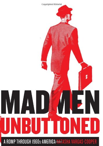 Mad Men Unbuttoned A Romp Through 1960s America  2010 edition cover