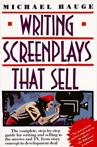 Writing Screenplays That Sell The Complete, Step-by-Step Guide for Writing and Selling to the Movies and TV, from Story Concept to Development Deal N/A edition cover