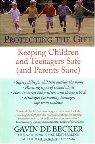 Protecting the Gift Keeping Children and Teenagers Safe (and Parents Sane) N/A edition cover