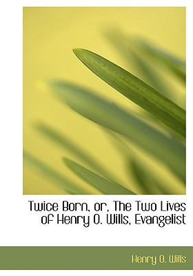 Twice Born, Or, the Two Lives of Henry O. Wills, Evangelist:   2008 edition cover
