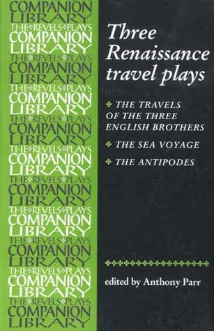 Three Renaissance Travel Plays The Travels of Three English Brothers; the Sea Voyage; the Antipodes  2000 edition cover