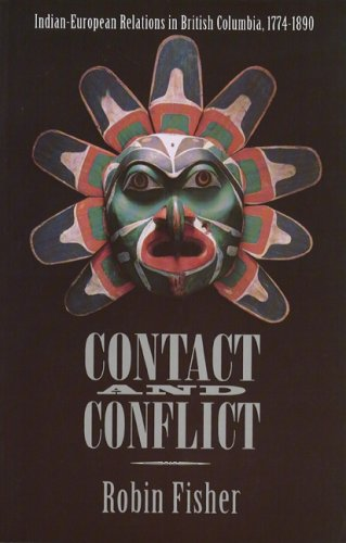 Contact and Conflict Indian-European Relation in British Columbia, 1774-1890 2nd 1992 edition cover