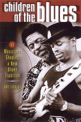Children of the Blues 49 Musicians Shaping a New Blues Tradition  2001 9780879307004 Front Cover