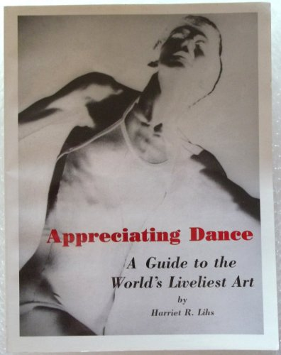 Appreciating Dance : A Guide to the World's Liveliest Art 1st 9780966542004 Front Cover