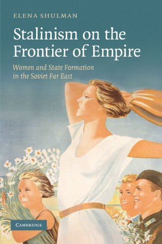 Stalinism on the Frontier of Empire Women and State Formation in the Soviet Far East  2012 9781107405004 Front Cover