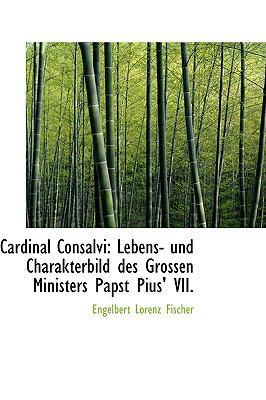 Cardinal Consalvi: Lebens- Und Charakterbild Des Grossen Ministers Papst Pius' Vii.  2009 edition cover