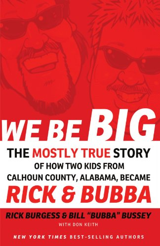 We Be Big The Mostly True Story of How Two Kids from Calhoun County, Alabama, Became Rick and Bubba  2011 9781401604004 Front Cover