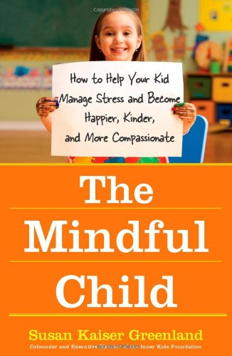 Mindful Child How to Help Your Kid Manage Stress and Become Happier, Kinder, and More Compassionate  2009 edition cover