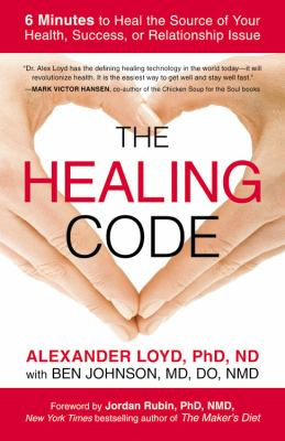 Healing Code 6 Minutes to Heal the Source of Your Health, Success, or Relationship Issue N/A 9781455502004 Front Cover