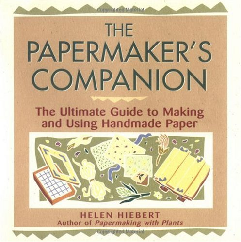 Papermaker's Companion The Ultimate Guide to Making and Using Handmade Paper  2000 edition cover