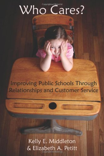 Who Cares? Improving Public Schools Through Relationships and Customer Service N/A edition cover