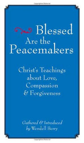 Blessed Are the Peacemakers Christ's Teachings about Love, Compassion and Forgiveness  2005 edition cover
