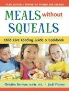 Meals Without Squeals Child Care Feeding Guide and Cookbook 3rd 2006 edition cover