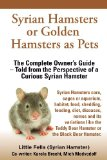 Syrian Hamsters or Golden Hamsters As Pets. Care, Cages or Aquarium, Food, Habitat, Shedding, Feeding, Diet, Diseases, Toys, Names, All Included. Syri   0 edition cover