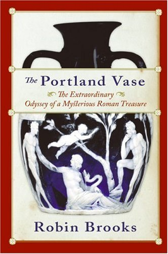 Portland Vase The Extraordinary Odyssey of a Mysterious Roman Treasure N/A 9780060511005 Front Cover