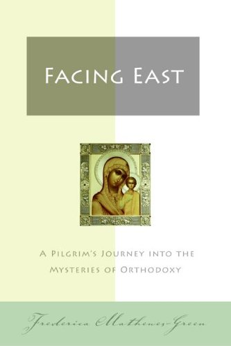 Facing East A Pilgrim's Journey into the Mysteries of Orthodoxy  2006 (Unabridged) edition cover