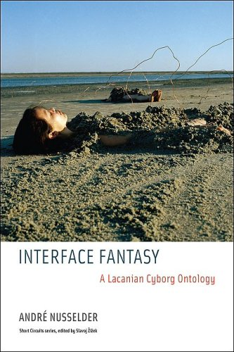 Interface Fantasy A Lacanian Cyborg Ontology  2010 edition cover