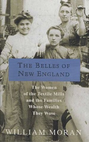 Belles of New England The Women of the Textile Mills and the Families Whose Wealth They Wove Revised  9780312326005 Front Cover