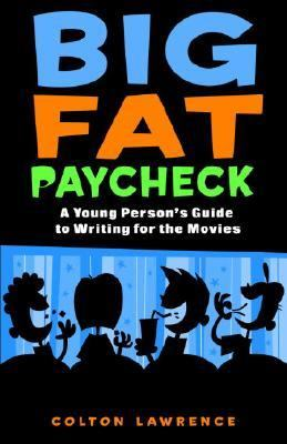 Big Fat Paycheck : A Young Person's Guide to Writing for the Movies  2004 9780553376005 Front Cover