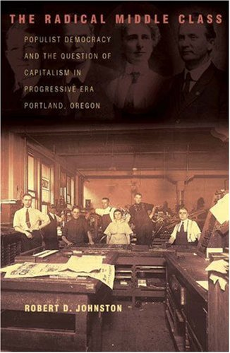 Radical Middle Class Populist Democracy and the Question of Capitalism in Progressive Era Portland, Oregon  2003 edition cover