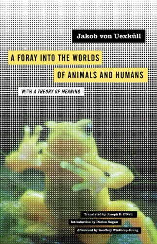 Foray into the Worlds of Animals and Humans With a Theory of Meaning  2010 9780816659005 Front Cover