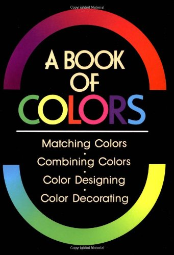 Book of Colors Matching Colors, Combining Colors, Color Designing, Color Decorating  1987 9780870118005 Front Cover