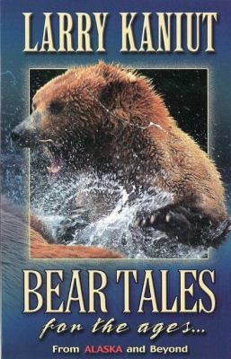 Bear Tales for the Ages... From Alaska and Beyond N/A 9780882407005 Front Cover