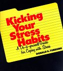 Kicking Your Stress Habits : A Do-It-Yourself Guide for Coping with Stress 1st edition cover