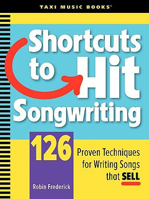 Shortcuts to Hit Songwriting: 126 Proven Techniques for Writing Songs That Sell  2010 edition cover