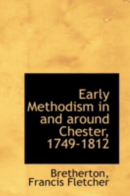 Early Methodism in and Around Chester, 1749-1812  N/A 9781113195005 Front Cover