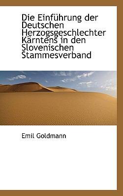 Die Einf�hrung der Deutschen Herzogsgeschlechter K�rntens in Den Slovenischen Stammesverband  N/A 9781115456005 Front Cover