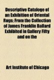 Descriptive Cataloge of an Exhibition of Oriental Rugs; from the Collection of James Franklin Ballard Exhibited in Gallery Fifty and On  2010 edition cover
