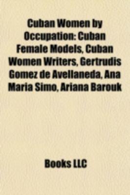 Cuban Women by Occupation Cuban Female Models, Cuban Women Writers, Gertrudis G�mez de Avellaneda, Ana Mar�a Simo, Ariana Barouk N/A edition cover