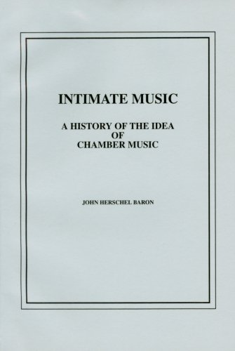 Intimate Music A History of the Idea of Chamber Music  1998 9781576471005 Front Cover