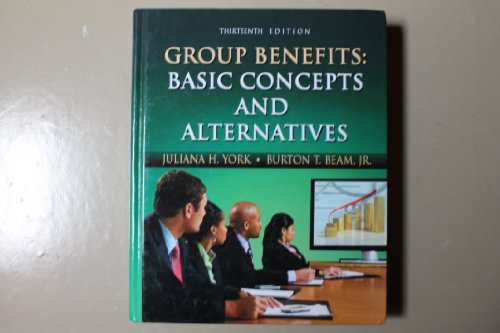Group Benefits Basic Concepts and Alternatives, Twelfth Edition 13th 2012 (Revised) edition cover