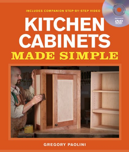 Building Kitchen Cabinets Made Simple A Book and Companion Step-By-Step Video DVD  2010 9781600853005 Front Cover