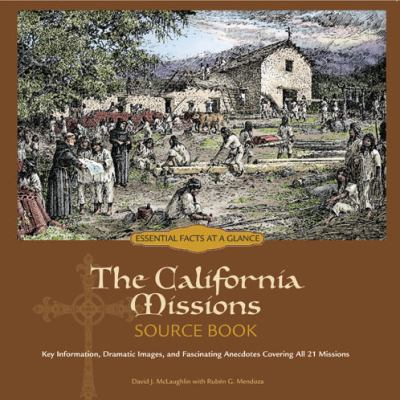 California Missions Source Book Key Information, Dramatic Images, and Fascinating Anecdotes Covering All 21 Mission 2nd edition cover