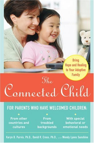 Connected Child Bring Hope and Healing to Your Adoptive Family  2007 9780071475006 Front Cover
