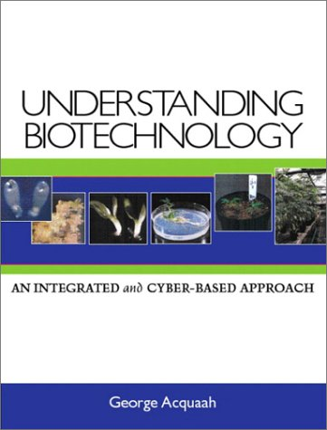 Understanding Biotechnology An Integrated and Cyber-Based Approach  2004 9780130945006 Front Cover