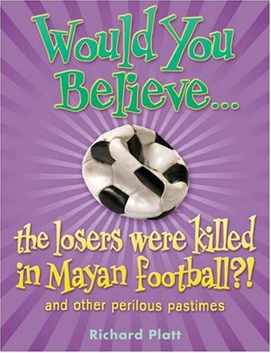 Would You Believe...the Losers Were Killed in Mayan Football? (Would You Believe) N/A edition cover