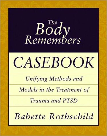Body Remembers Casebook Unifying Methods and Models in the Treatment of Trauma and PTSD  2003 edition cover