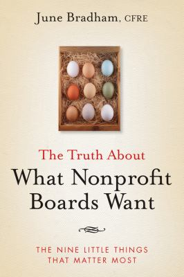 Truth about What Nonprofit Boards Want The Nine Little Things That Matter Most  2009 edition cover