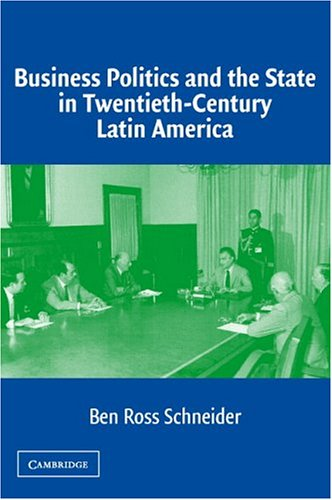 Business Politics and the State in Twentieth-Century Latin America   2004 9780521545006 Front Cover