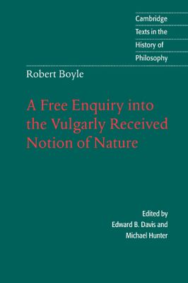 Robert Boyle A Free Enquiry into the Vulgarly Received Notion of Nature  1996 9780521561006 Front Cover