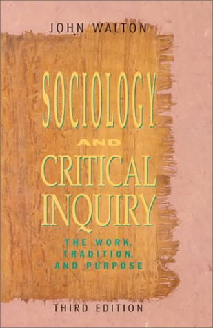 Sociology and Critical Inquiry The Work, Tradition, and Purpose 3rd 1993 9780534204006 Front Cover