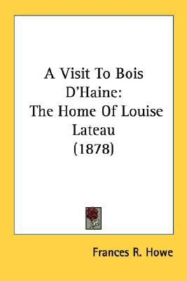 Visit to Bois D'Haine : The Home of Louise Lateau (1878) N/A 9780548742006 Front Cover