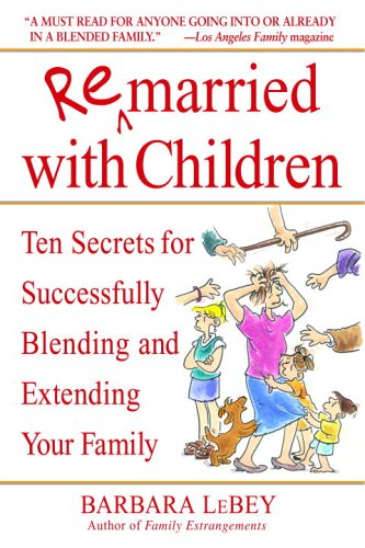 Remarried with Children Ten Secrets for Successfully Blending and Extending Your Family  2005 (Revised) 9780553382006 Front Cover