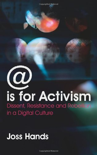 @ Is for Activism Dissent, Resistance and Rebellion in a Digital Culture  2010 9780745327006 Front Cover