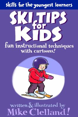 Ski Tips for Kids Fun Instructional Techniques with Cartoons  2013 9780762780006 Front Cover